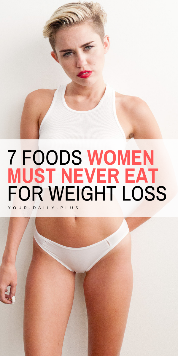 8 Foods Women Should NEVER Eat When Losing Weight